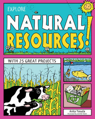 Explore Natural Resources! With 25 Great Projects by Anita Yasuda