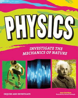 Physics Investigate the Forces of Nature by Jane P. Gardner