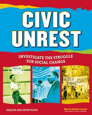 Civic Unrest Investigate the Struggle for Social Change by Marcia Amidon Lusted