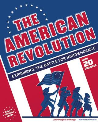 The American Revolution Experience the Battle for Independence by Judy Dodge Cummings