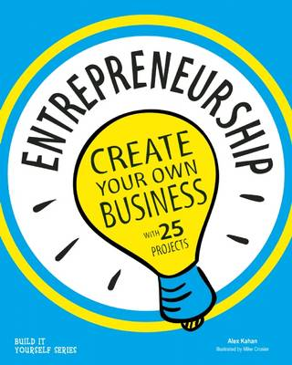 Entrepreneurship Create Your Own Business by Alex Kahan