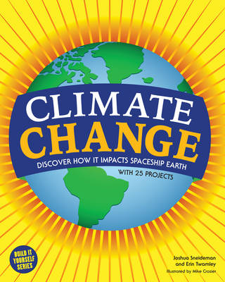 Climate Change Discover How it Impacts Spaceship Earth by Joshua Sneideman, Erin Twamley