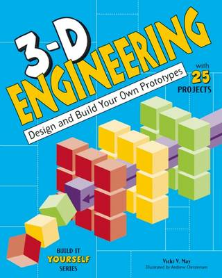 3D Engineering Design and Build Practical Prototypes by Vicki  V. May