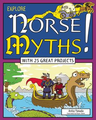 Explore Norse Myths! With 25 Great Projects by Anita Yasuda