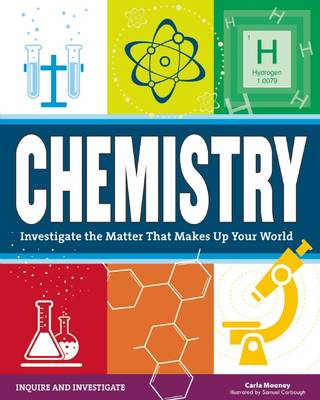 Chemistry Investigate the Matter That Makes Up Your World by Carla Mooney