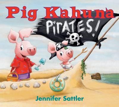 Pig Kahuna Pirates! by Jennifer Sattler