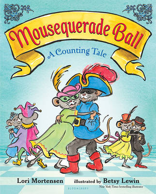 Mousequerade Ball A Counting Tale by Lori Mortensen
