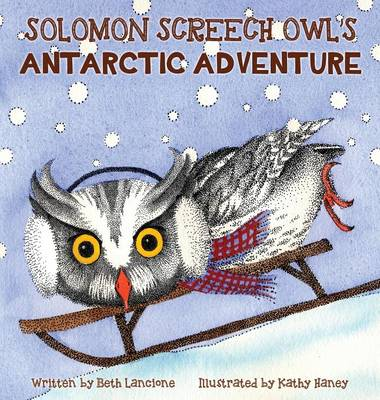 Solomon Screech Owl's Antarctic Adventure by Beth Lancione
