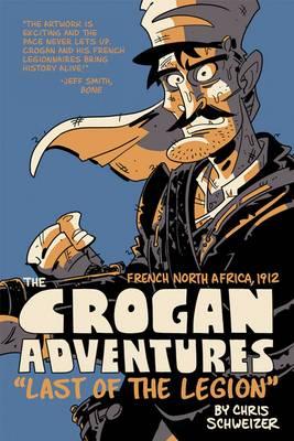 The Crogan Adventures Last of the Legion by Chris Schweizer, Joey Weiser, Chris Schweizer