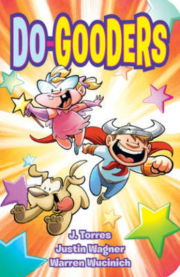 Do Gooders by Warren Wucinich, Justin Wagner, J. Torres