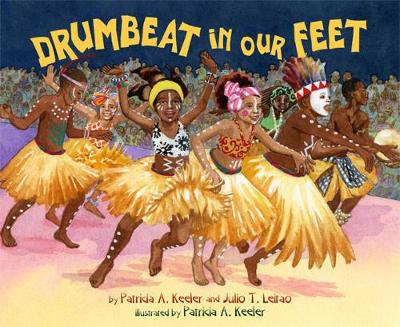 Drumbeat in Our Feet by Patricia Keeler, Julio Leitao