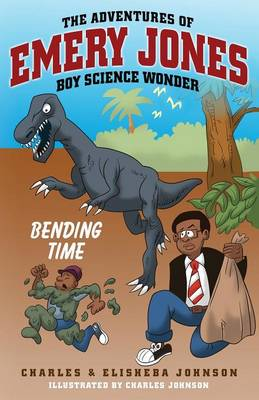 The Adventures of Emery Jones, Boy Science Wonder Bending Time by Charles Johnson, Elisheba Johnson