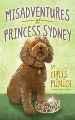 Misadventures of Princess Sydney by Chris Minich