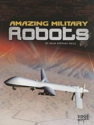 Amazing Military Robots by Sean Stewart Price