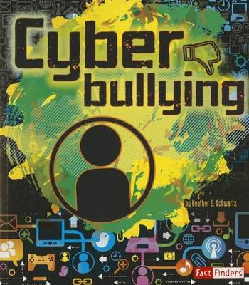 Cyber Bullying by Heather E Schwartz