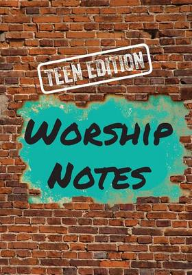 Worship Notes Teen Edition by Justin Hopkins