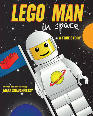 Lego Man in Space A True Story by Mara Shaughnessy