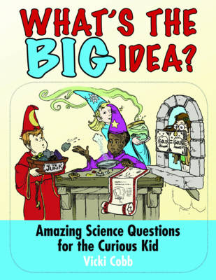 What's the Big Idea? Amazing Science Questions for the Curious Kid by Vicki Cobb