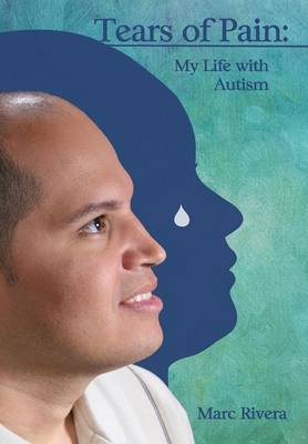 Tears of Pain My Life with Autism by Marc Rivera