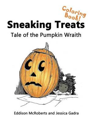 Sneaking Treats Tale of the Pumpkin Wraith - The Coloring Book by Eddison McRoberts