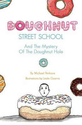 Doughnut Street School and the Mystery of the Doughnut Hole by Michael Penkava
