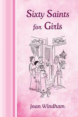 Sixty Saints for Girls by Joan Windham, Lucy Riess