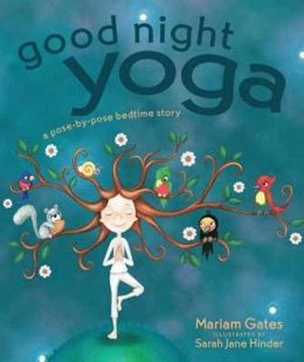 Good Night Yoga A Pose-by-Pose Bedtime Story by Mariam Gates