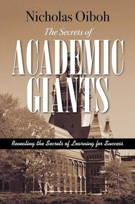 The Secrets of Academic Giants Revealing the Secrets of Learning for Success by Nicholas Oiboh