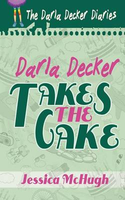 Darla Decker Takes the Cake by Jessica McHugh