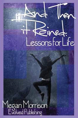 And Then It Rained Lessons for Life by Megan Morrison