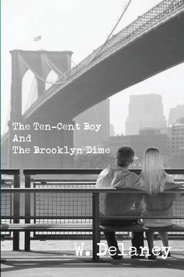 The Ten-Cent Boy and the Brooklyn Dime by W DeLaney