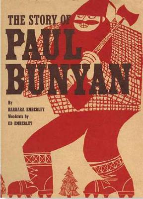 Story of Paul Bunyan by Barbara Emberley, Ed Emberley