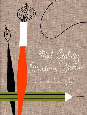 Mid Century Modern Women in the Visual Arts by Ellen Surrey, Gloria Fowler