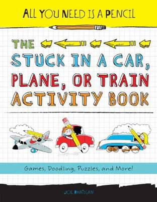 All You Need is a Pencil The Stuck in a Car, Plane, or Train Activity Book by Joe Rhatigan