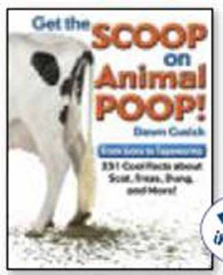 Get the Scoop on Animal Poop From Lions to Tapeworms: 251 Cool Facts About Scat, Frass, Dung, and More! by Dawn Cusick