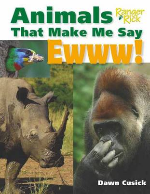 Animals That Make Me Say Ewww! by Dawn Cusick