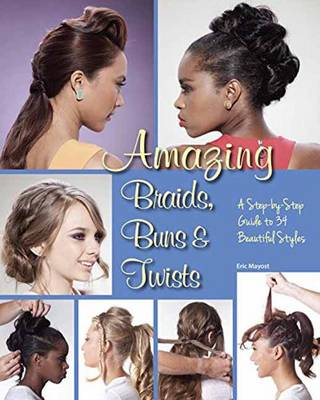 Amazing Braids, Buns and Twists by Eric Mayost