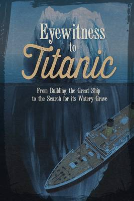 Eyewitness to Titanic From Building the Great Ship to the Search for Its Watery Grave by Terri Dougherty, Sean Stewart Price, Sean McCollum