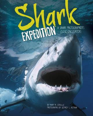 Shark Expedition A Shark Photographer's Close Encounters by Mary M Cerullo
