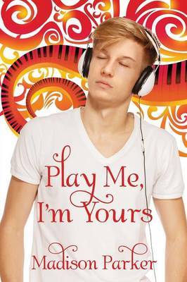 Play Me, I'm Yours by Madison Parker