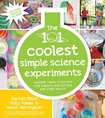 The 101 Coolest Simple Science Experiments by Holly Homer, Rachel Miller