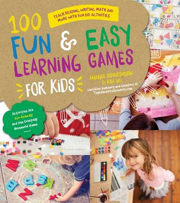 100 Fun & Easy Learning Games for Kids by Amanda Boyarshinov, Kim Vij