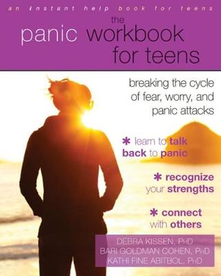 The Panic Workbook for Teens Breaking the Cycle of Fear, Worry, and Panic Attacks by Debra Kissen