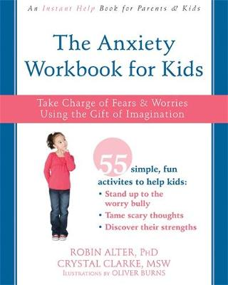 The Anxiety Workbook for Kids Take Charge of Fears and Worries Using the Gift of Imagination by Robin, PhD Alter, Crystal Clarke