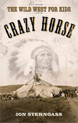 Crazy Horse The Wild West for Kids by Jon Sterngass