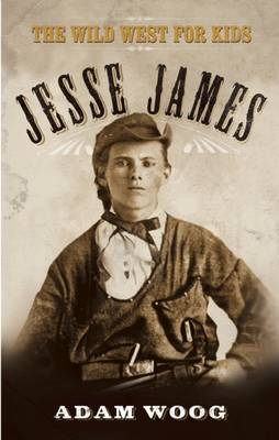 Jesse James The Wild West for Kids by Adam Woog