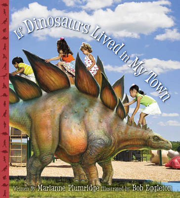 If Dinosaurs Lived in My Town by Marianne Plumridge
