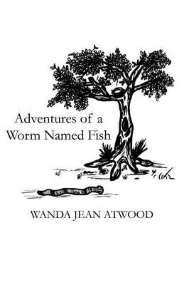 Adventures of a Worm Named Fish by Wanda Jean Atwood