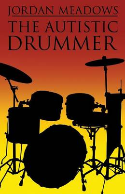 The Autistic Drummer by Jordan Meadows