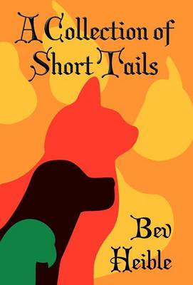 A Collection of Short Tails by Bev Heible